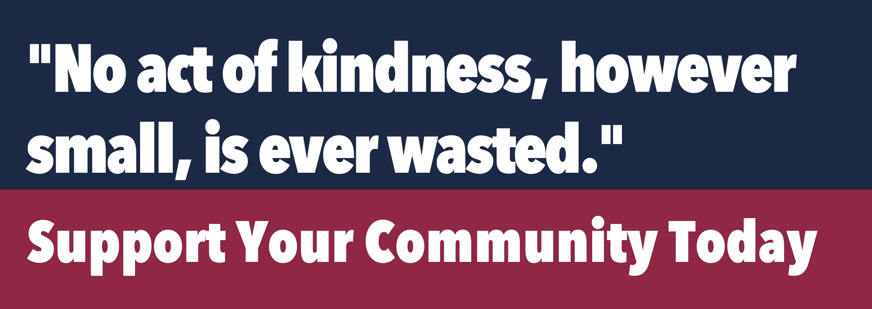 No act of kindness, however small, is ever wasted. Support your community today.