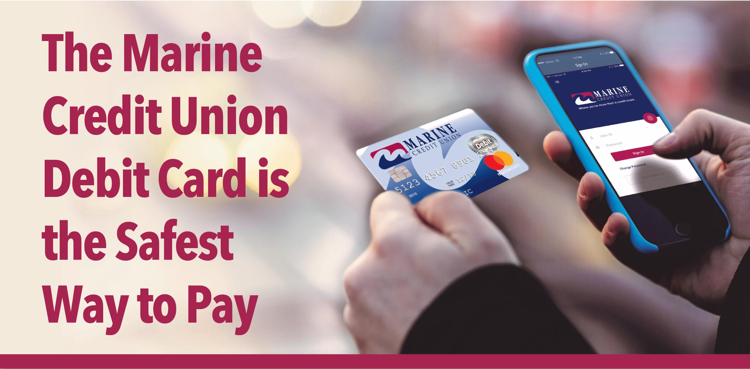 The Marine Credit Union Debit Card is the Safest Way to Pay